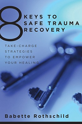 8 Keys to Safe Trauma Recovery By Rothschild, Babette